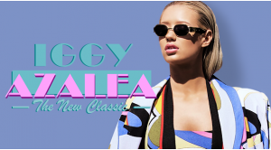 iggy azalea, azaleans, the new classic
